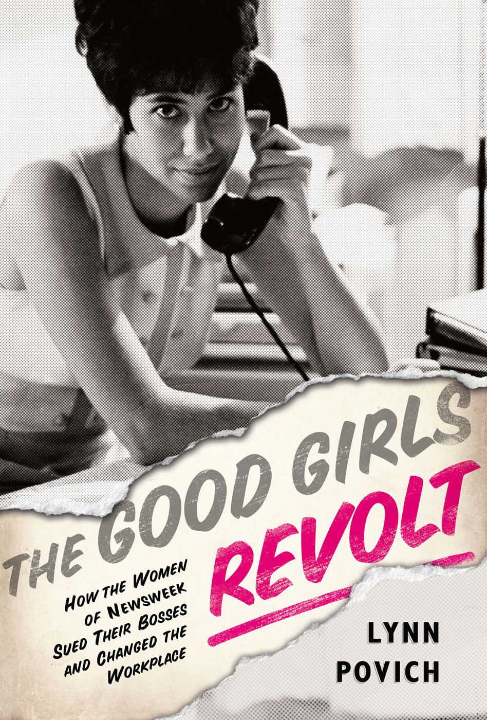 The Good Girls Revolt By: Lynn Povich