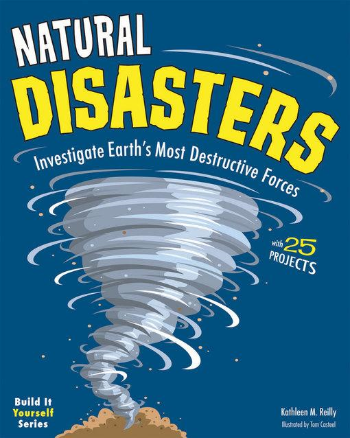 Kathleen M.  Reilly - Natural Disasters: Investigate Earth's Most Destructive Forces with 25 Projects