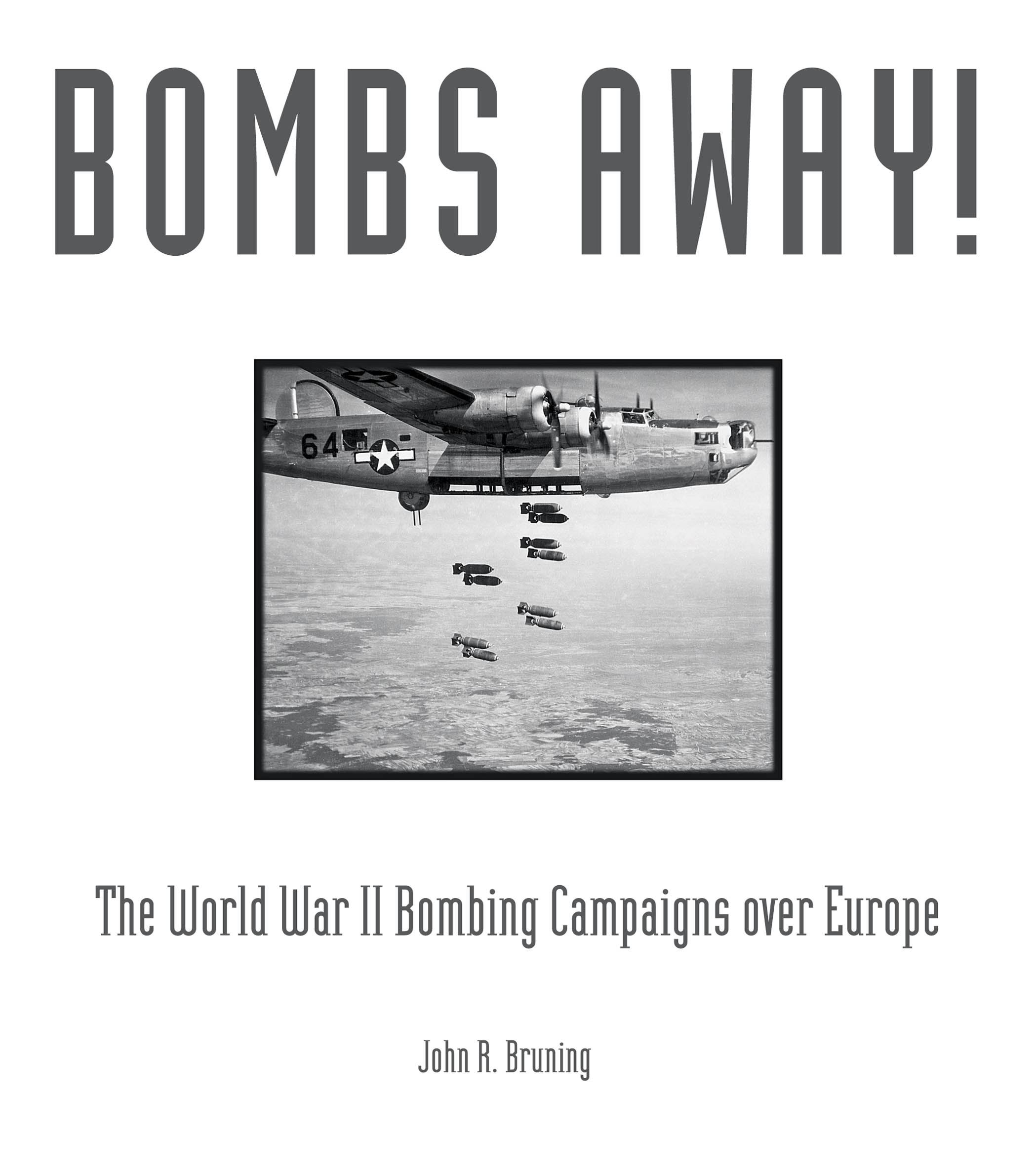 Bombs Away!: The World War II Bombing Campaigns over Europe By: John R. Bruning