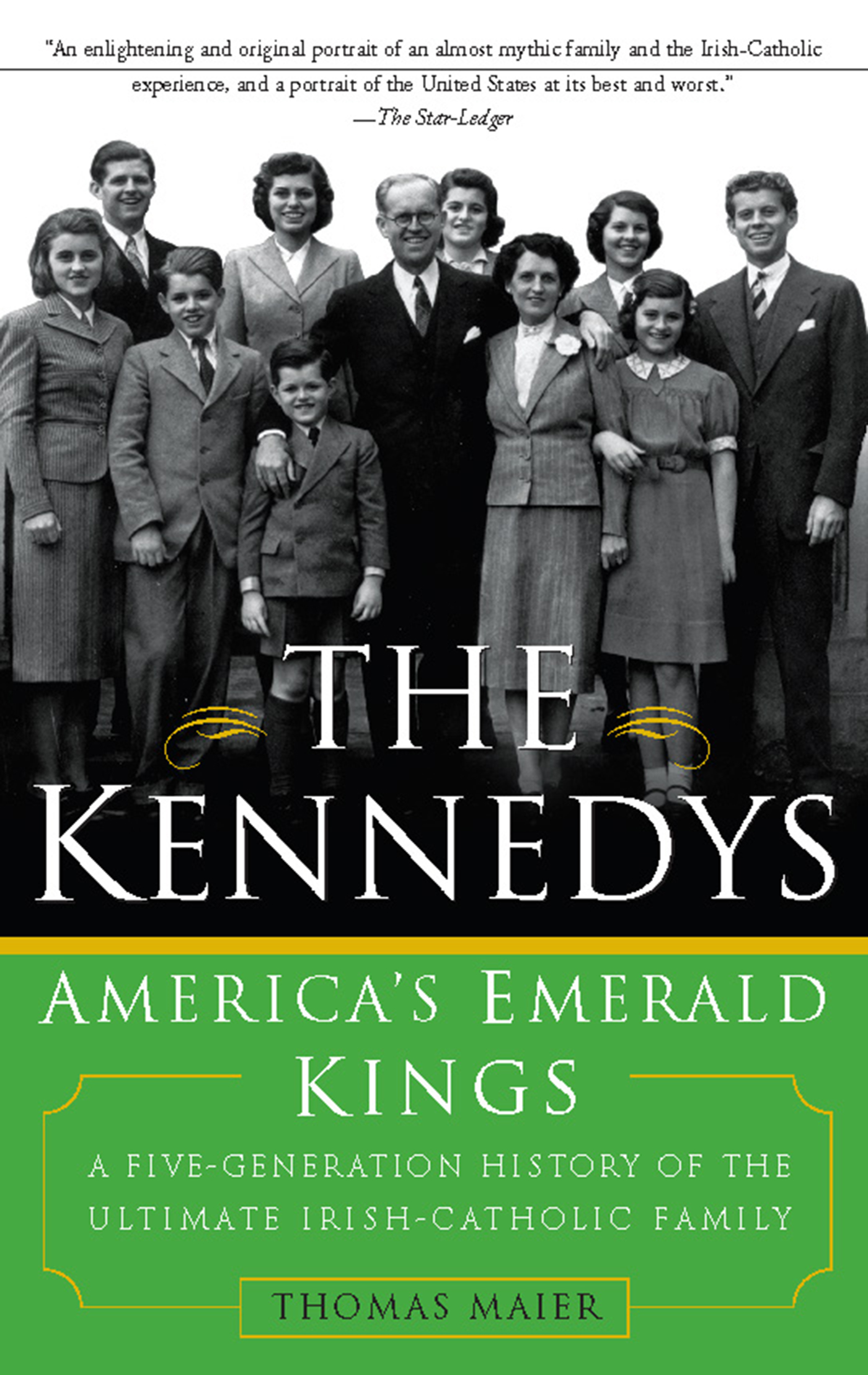 The Kennedys: America's Emerald Kings: A Five-Generation History of the Ultimate Irish-Catholic Family By: Thomas Maier