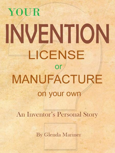 Your Invention - License or Manufacture On Your Own: An Inventor's Personal Story