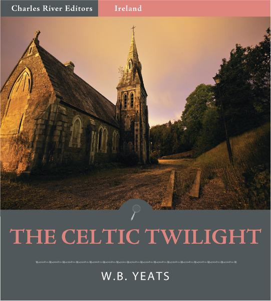 The Celtic Twilight (Illustrated Edition)  By: W.B. Yeats