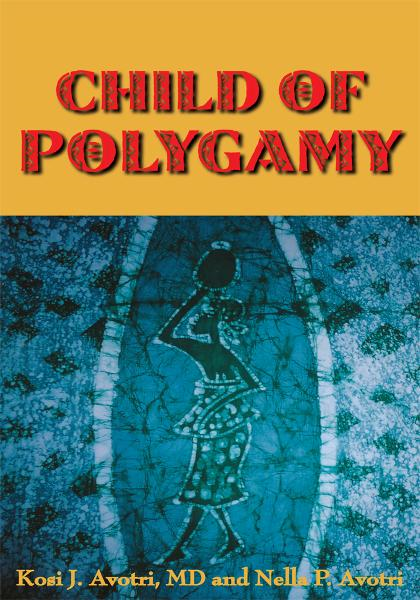 CHILD OF POLYGAMY By: Kosi J. Avotri, MD and Nella P. Avotri