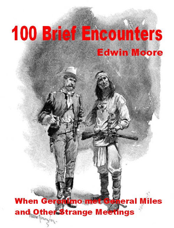 100 Brief Encounters: When Geronimo met General Miles and Other Strange Meetings