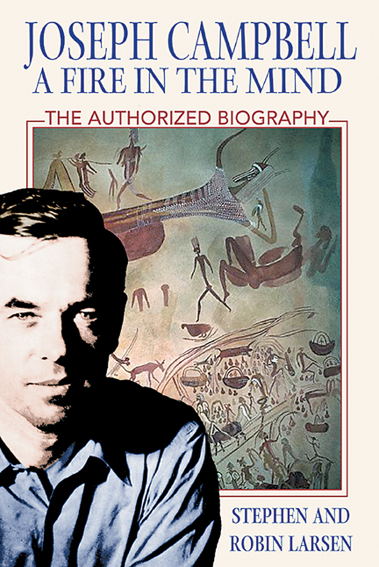 Joseph Campbell: A Fire in the Mind By: Robin Larsen,Stephen Larsen, Ph.D.