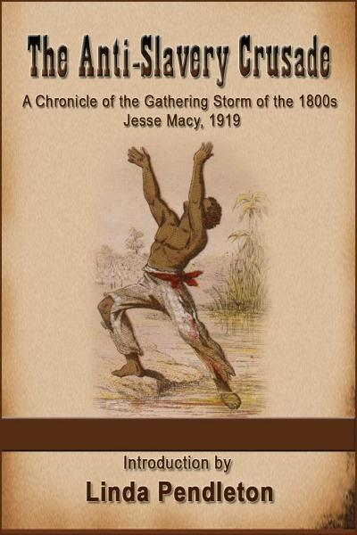 The Anti-Slavery Crusade of the Gathering Storm of the 1800s, Jesse Macy, 1919