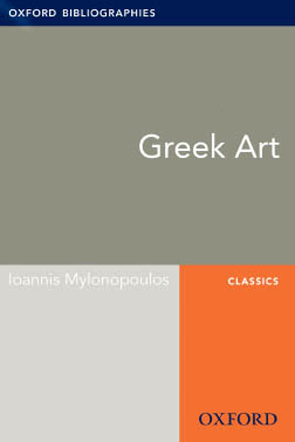 Greek Art: Oxford Bibliographies Online Research Guide By: Ioannis Mylonopoulos