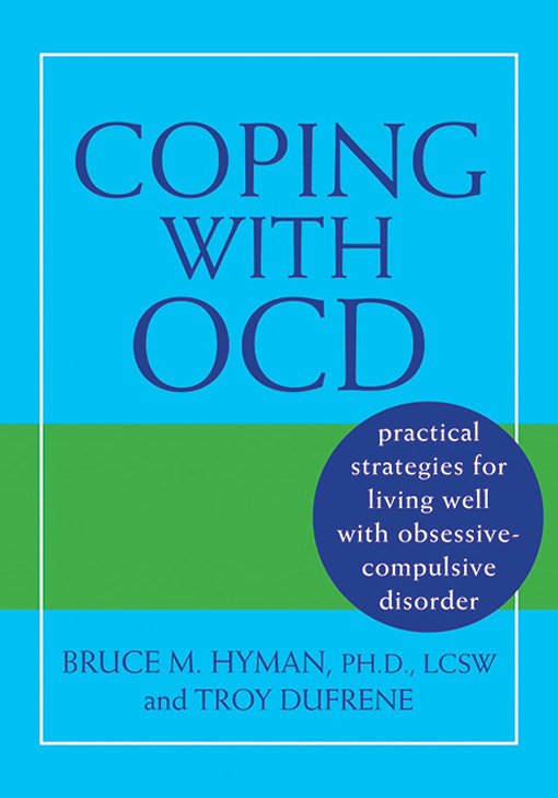 Coping with OCD By: Bruce M. Hyman, PhD, LCSW,Troy DuFrene
