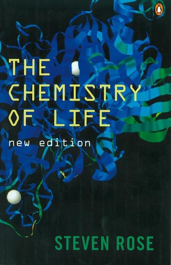The Chemistry of Life By: Steven Rose