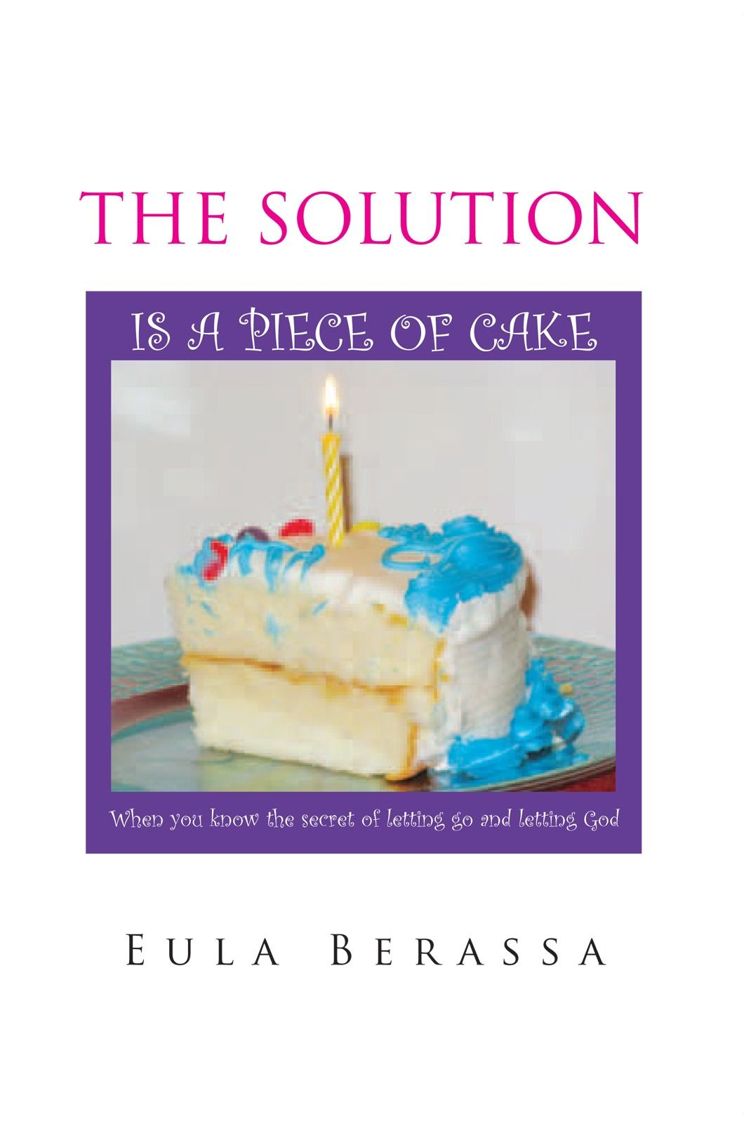 THE SOLUTION IS A PIECE OF CAKE