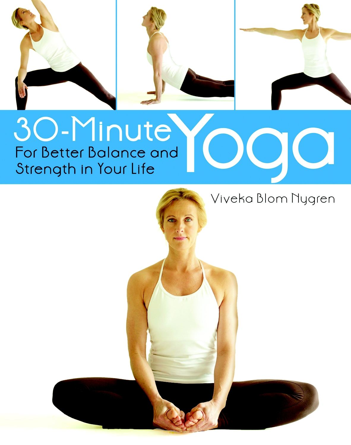 30-Minute Yoga: For Better Balance and Strength in Your Life By: Viveka Blom Nygren
