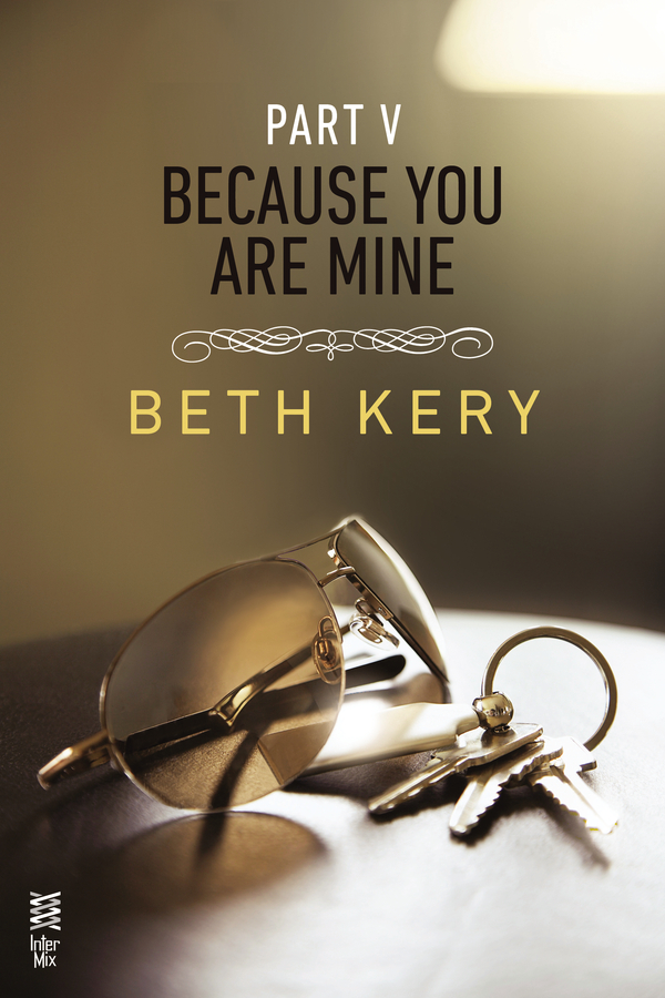 Because You Are Mine Part V By: Beth Kery