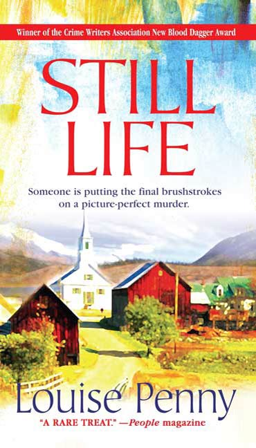 Still Life: A Chief Inspector Gamache Novel By: Louise Penny