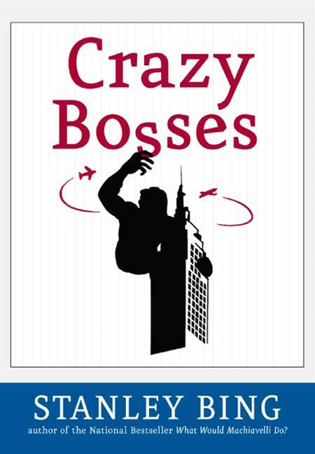 Crazy Bosses By: Stanley Bing