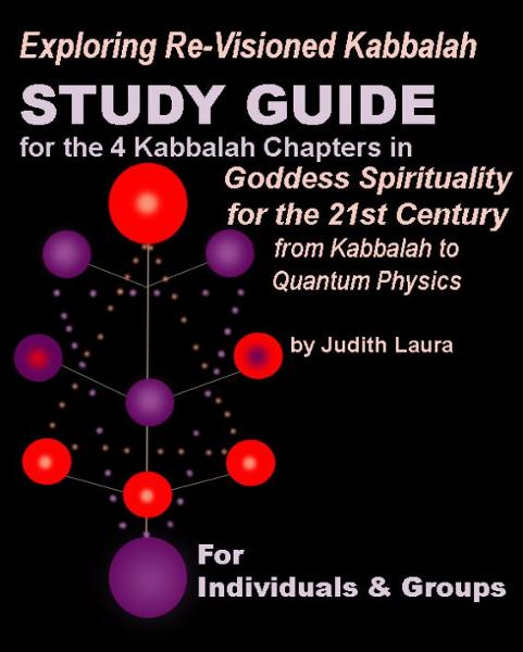 Exploring Re-Visioned Kabbalah: Study Guide for the 4 Kabbalah Chapters in Goddess Spirituality for the 21st Century by Judith Laura By: Judith Laura