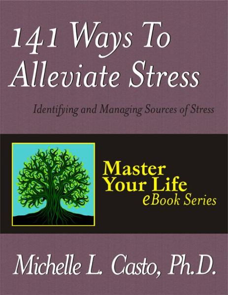 141 Ways to Alleviate Stress By: Michelle Casto