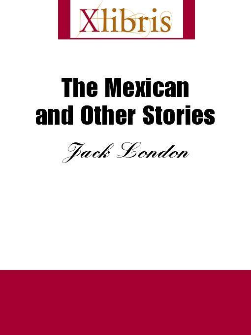 Jack London - The Mexican and Other Stories