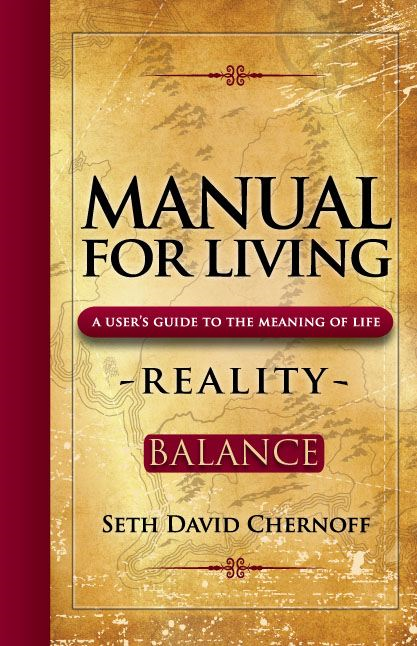 Manual For Living: REALITY - BALANCE By: Seth David Chernoff