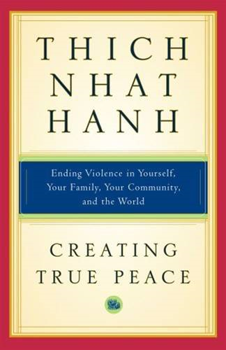 Creating True Peace By: Thich Nhat Hanh