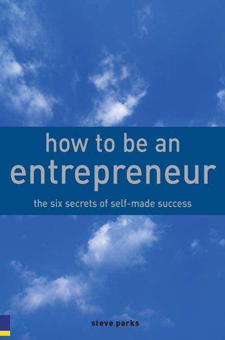 How to Be an Entrepreneur The six secrets of self-made success