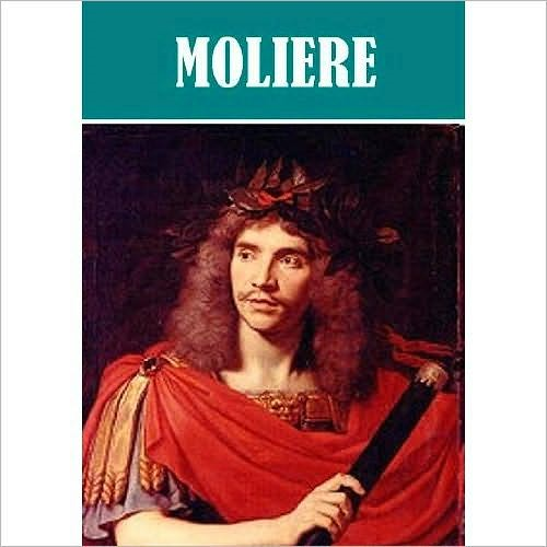 The Essential Moliere Collection (21 works) By: Moliere