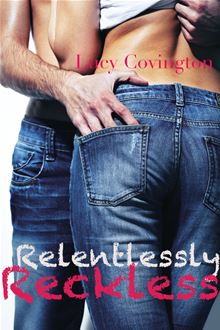 Relentlessly Reckless (Addicted To You, Book Six) By: Lucy Covington