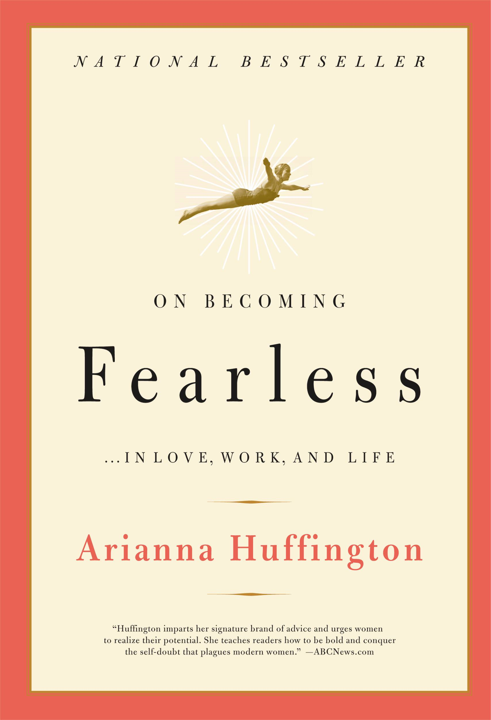 On Becoming Fearless...in Love, Work, and Life By: Arianna Huffington