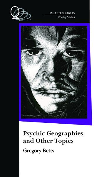 Psychic Geographies and Other Topics By: Gregory Betts