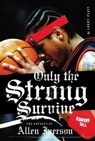 Only the Strong Survive By: Larry Platt