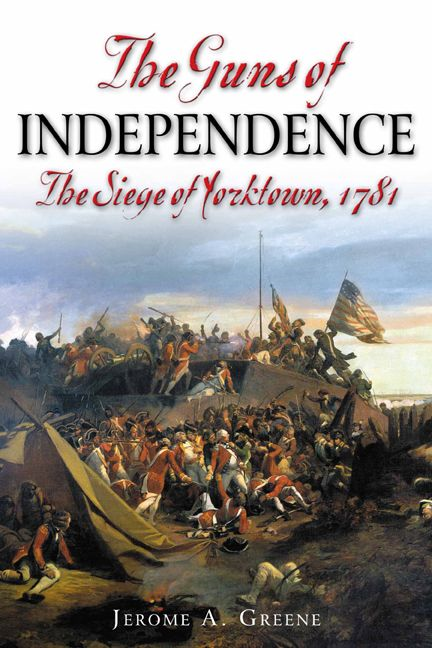 Guns Of Independence The Siege Of Yorktown  1781