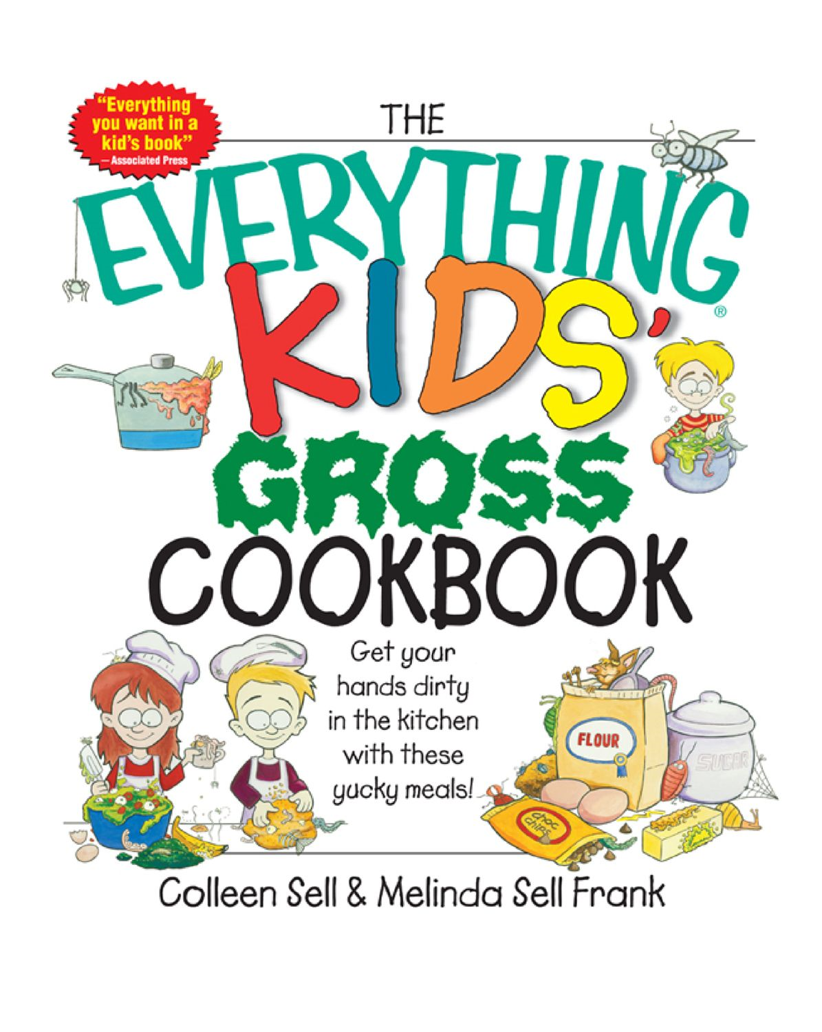 The Everything Kids' Gross Cookbook: Get Your Hands Dirty in the Kitchen With These Yucky Meals By: Colleen Sell,Melinda Frank