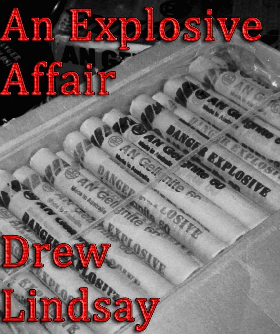 An Explosive Affair By: Drew Lindsay