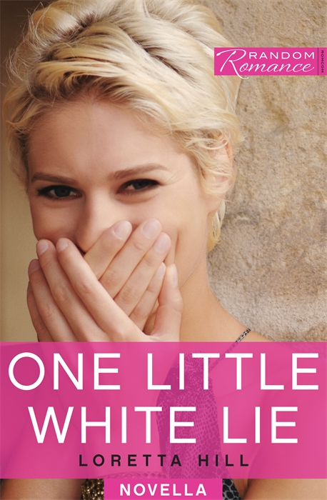 One Little White Lie By: Loretta Hill