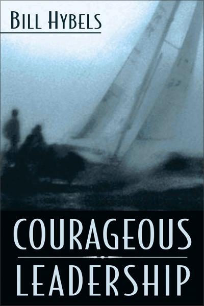 Courageous Leadership By: Bill   Hybels