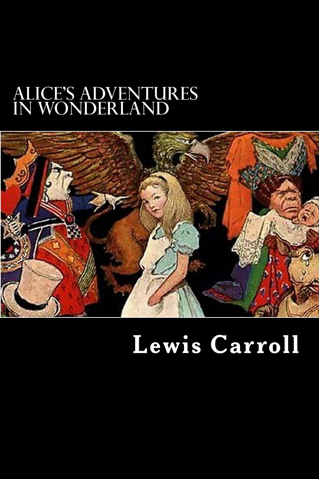 Alice's Adventures in Wonderland By: Lewis Carroll