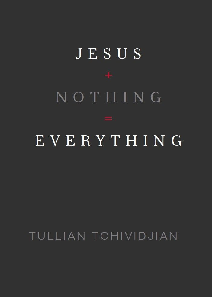 Jesus + Nothing = Everything By: Tullian Tchividjian