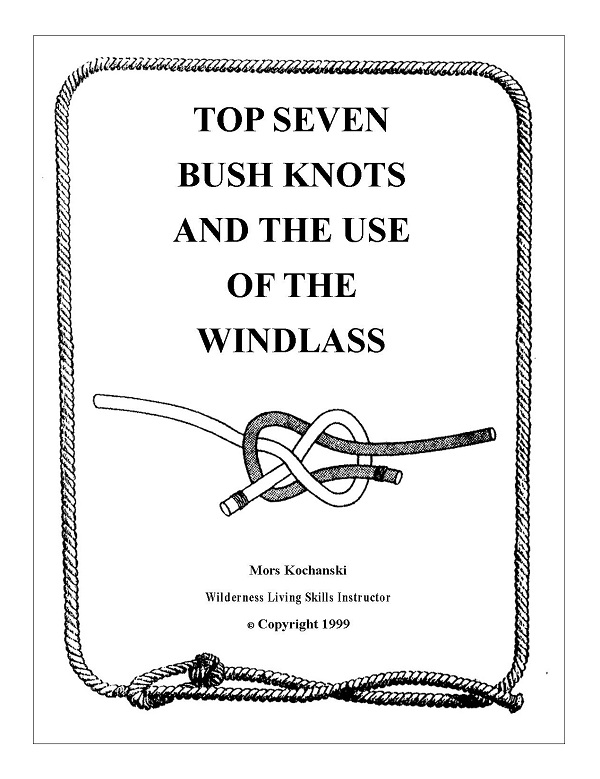 Top Seven Bush Knots and the Use of the Windlass By: Mors Kochanski