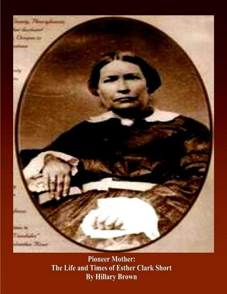 Pioneer Mother: The Life and Times of Esther Clark Short