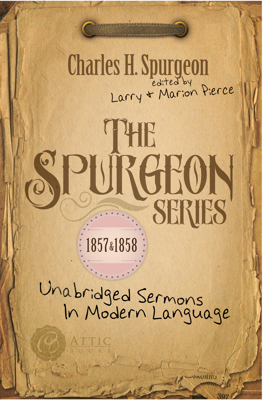 The Spurgeon Series 1857 & 1858: Unabridged Sermons In Modern Language
