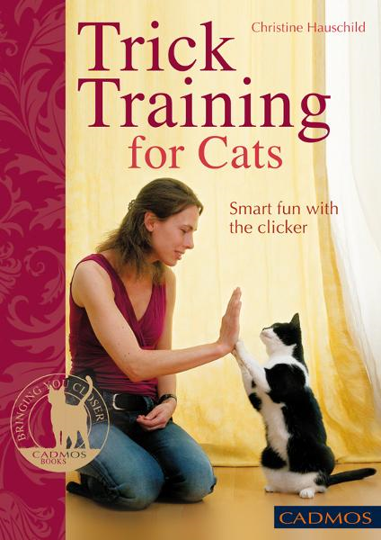Trick Training for Cats: Smart Fun with the Clicker By: Christine Hauschild