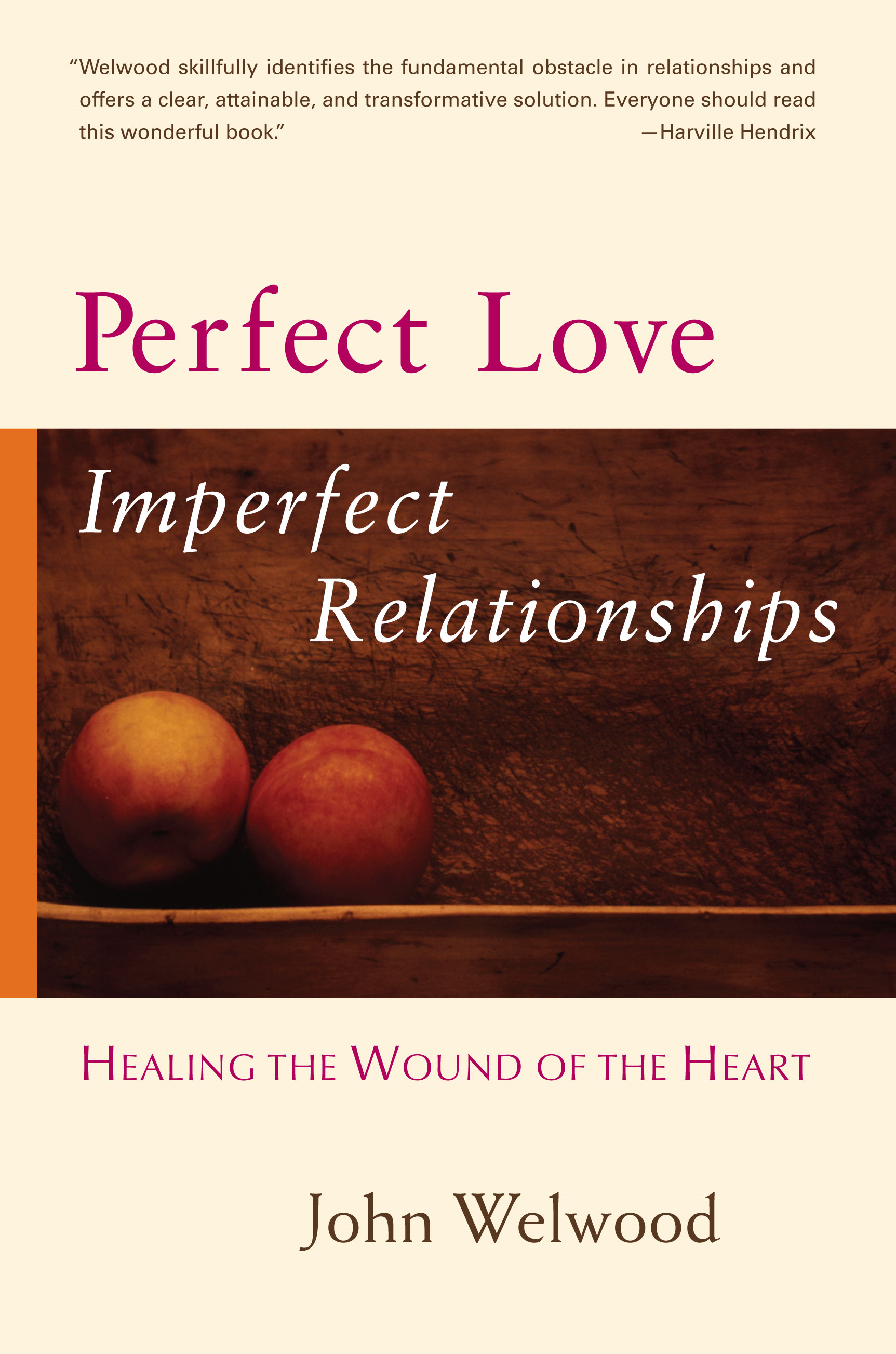 Perfect Love, Imperfect Relationships: Healing the Wound of the Heart By: John Welwood