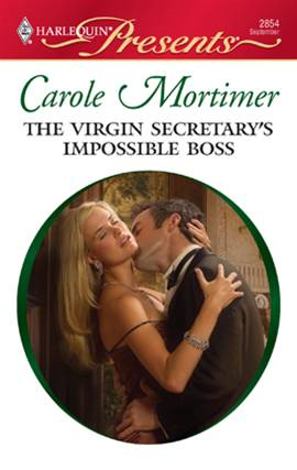 The Virgin Secretary's Impossible Boss By: Carole Mortimer