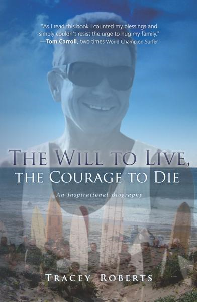 The Will to Live, the Courage to Die By: Tracey Roberts