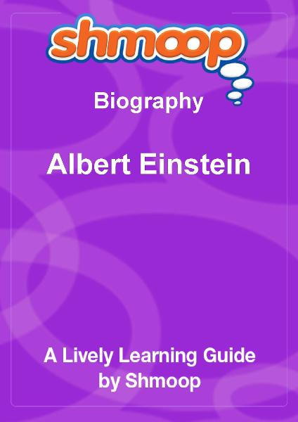 Shmoop Biography Guide:  Albert Einstein By: Shmoop
