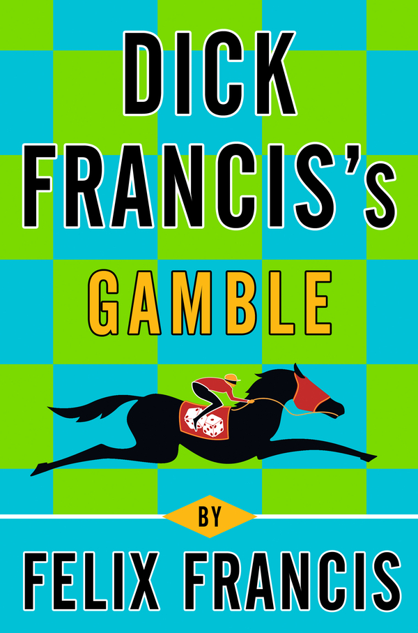 Dick Francis's Gamble By: Felix Francis