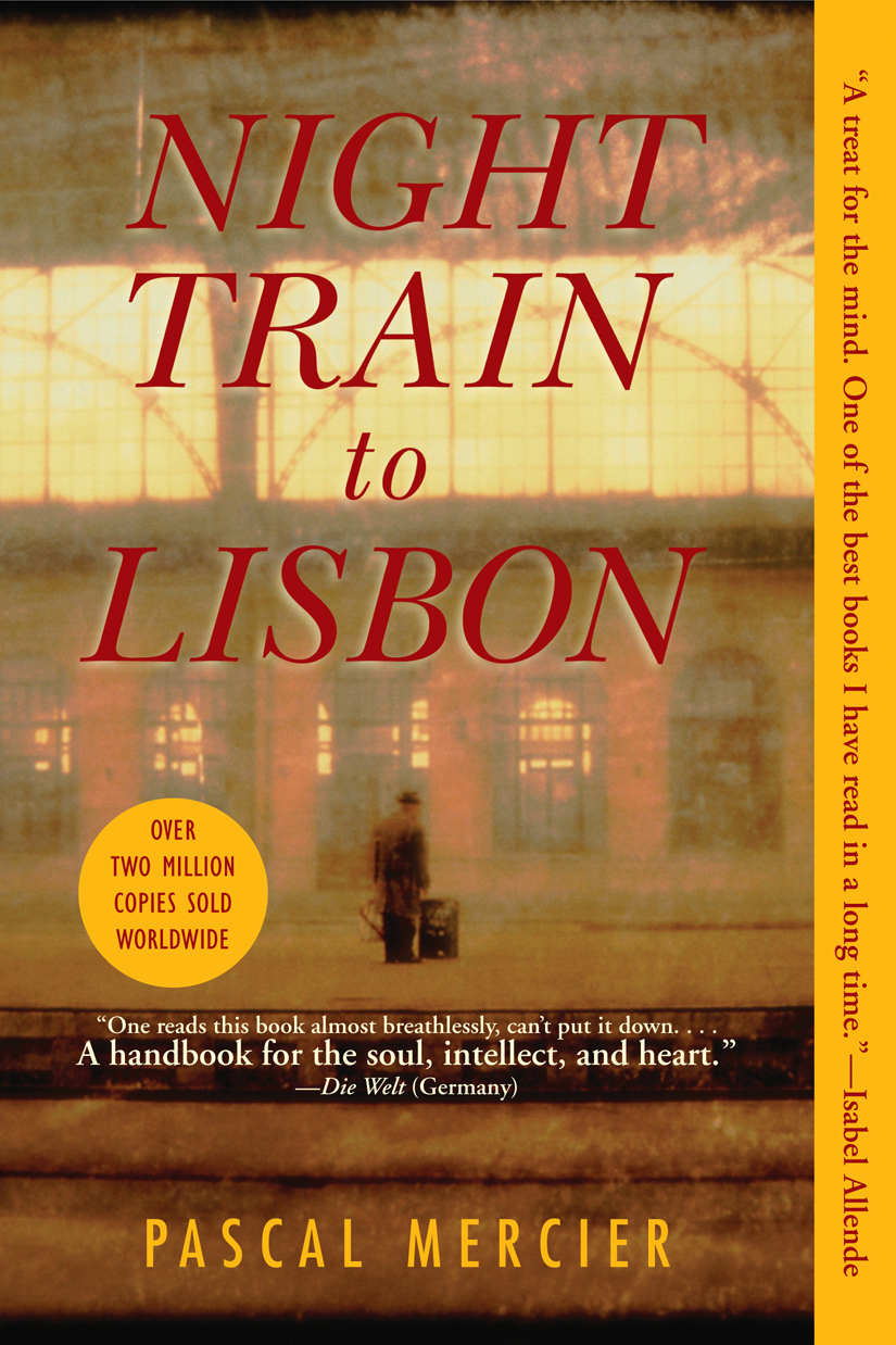 Night Train to Lisbon By: Pascal Mercier