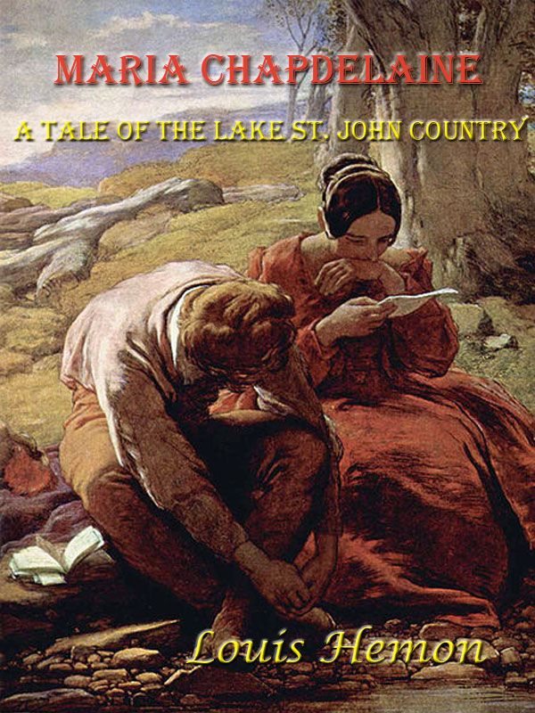 Maria Chapdelaine, A Tale of the Lake St. John Country [Annotated]