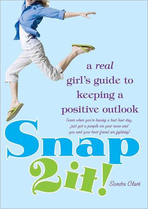 Snap 2 It!: A Real Girl's Guide to Keeping a Positive Outlook (even when you're having a bad hair day, just got a pimple on your nose and you and your best friend are fighting) By: Sondra Clark