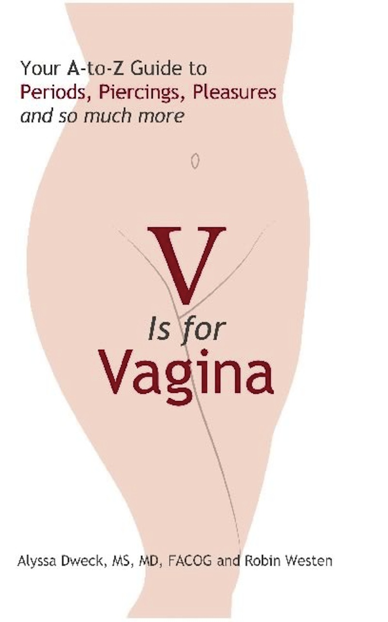 V is for Vagina By: Alyssa Dweck, M.D.,Robin Westen