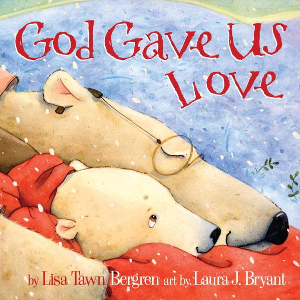 God Gave Us Love By: Lisa Tawn Bergren